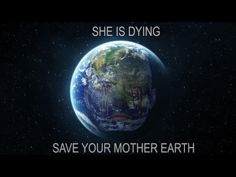 She Is Dying  ( Save Mother Earth )