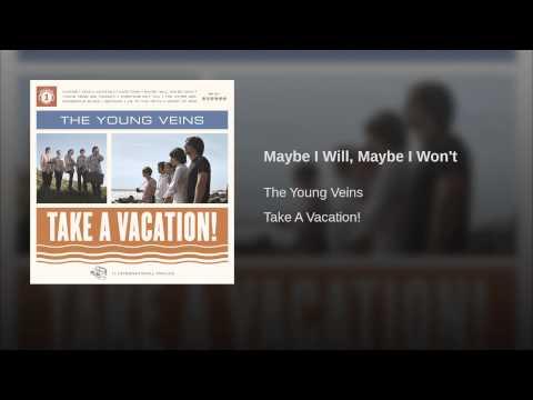 Maybe I Will, Maybe I Won't