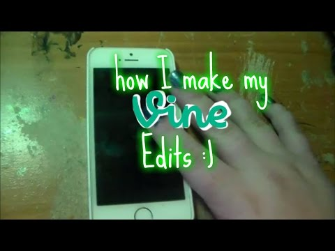 How I Make My Vine Edits