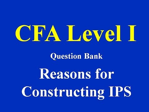 CFA Level I - Question Bank -Reasons for Constructing IPS