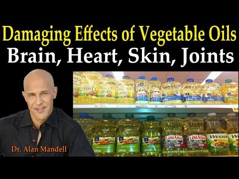 Damaging Effects of Vegetable Oils to Brain, Heart, Immune System, & Joints - Dr. Alan Mandell, D.C.