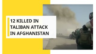 Download At least 12 killed in Taliban attack in Afghanistan's Kandahar Video