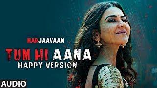 Full Audio: Tum Hi Aana (Happy Version) | Riteish D, Sidharth M, Tara S | Jubin Nautiyal, Payal Dev