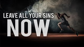 LEAVE ALL YOUR SINS NOW (POWERFUL)