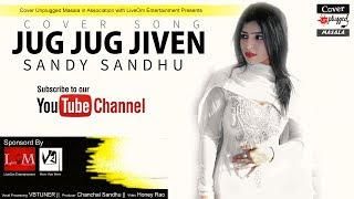 JUG JUG JIVEN // Cover by SANDY SANDHU || Original Sung by GHULAM ALI || Cover Unplugged Masala 2018