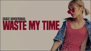 Grace VanderWaal - Waste My Time (Lyrics)