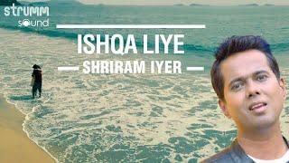 Ishqa Liye - Singer's version | Shriram iyer | Shellee