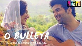 O Bulleya Ft. Indie Routes | Aabhas Shreyas | Sumedha Karmahe | Original 2018