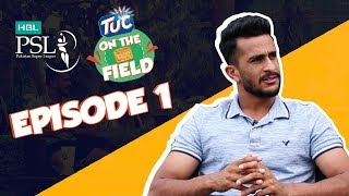 TUC on the Field - Ep 1 with Hasan Ali | HBL PSL 2018