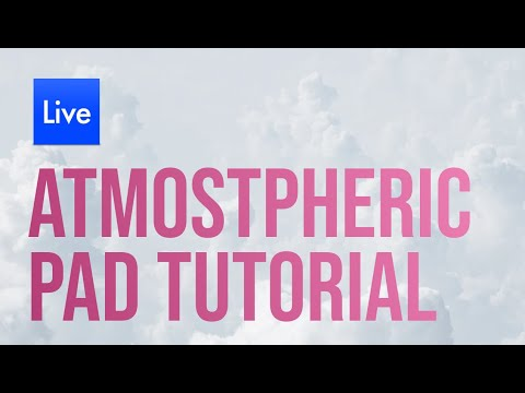 Tutorial - Making an atmospheric pad in Ableton Live