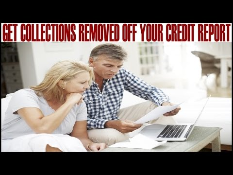 How To Get Collection Accounts Removed Off You  Credit Report