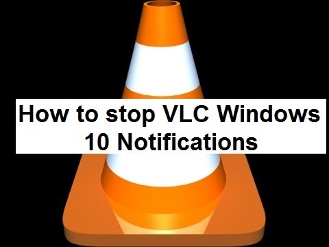 How to stop VLC Windows 10 Notifications