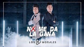 No Me Da La Gana (Video Oficial) - Los K Morales