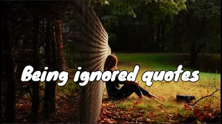 Being Ignored Quotes   Top Quotes About Being Hurt by Someone Close to You