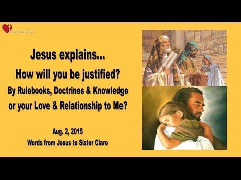 JUSTIFIED BY RULEBOOKS & DOCTRINES OR BY YOUR RELATIONSHIP WITH ME ? ❤️ Love Letter from Jesus