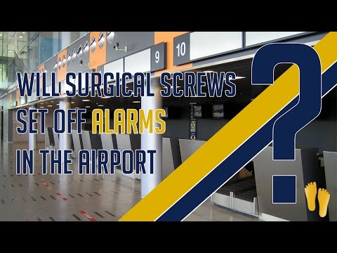 Will Surgical Screws Set off Alarms in the Airport?