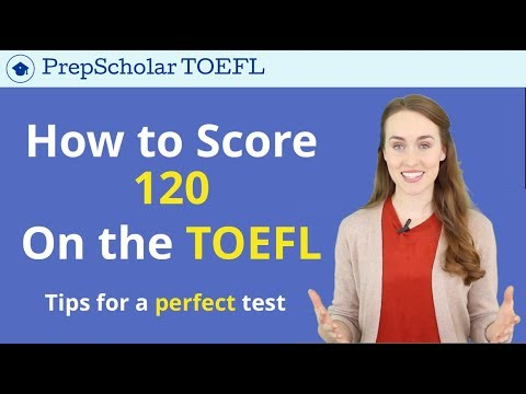 How To Get 120 On The TOEFL | Tips for a Perfect TOEFL Score