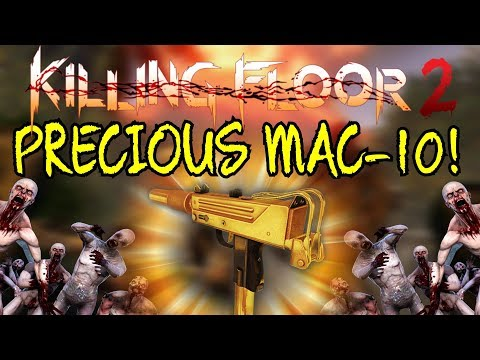 Killing Floor 2   PLAYING WITH THE PRECIOUS MAC-10! - Is It Good Looking Or Nah?