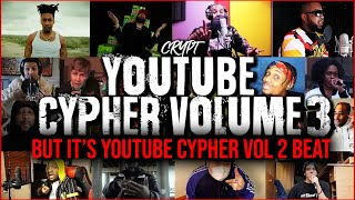 YouTube Cypher Vol 3, but it's YouTube Cypher Vol 2 Beat