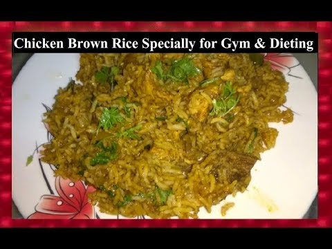Chicken Brown Rice - Specially for people doing Gym Workout & Dieting - Rice / Pulav Recipe