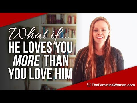 What if he loves you more than you love him? - The Feminine Woman