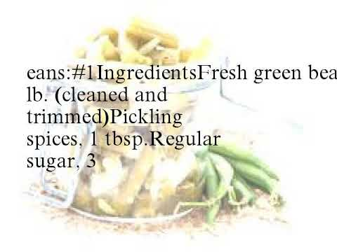 Amazingly Simple Recipes for Tongue tingling Pickled Green Beans