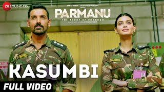 Kasumbi - Full Video | PARMANU:The Story Of Pokhran | John Abraham | Divya Kumar | Sachin - Jigar