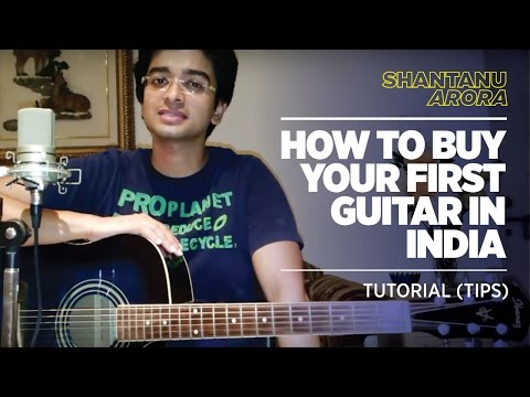 Lesson 1 - How to Buy Your First Guitar In India -Tutorial (Tips) | Shantanu Arora