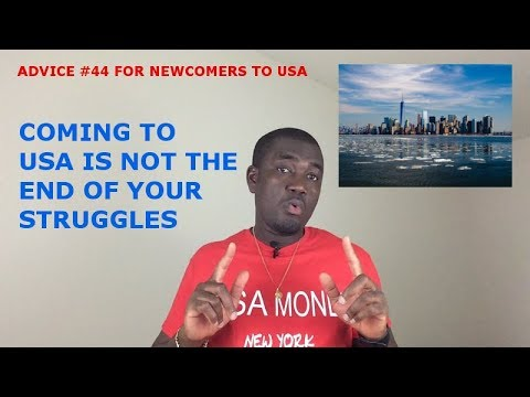 ADVICE #44 FOR NEWCOMERS TO USA [COMING TO USA IS NOT THE END OF YOUR STRUGGLES]