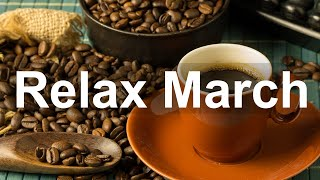 Relax March Jazz – Soft Jazz Café Piano Instrumental Music to Chill Out