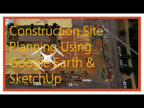 Using Google Earth and Sketch Up for Construction Site Planning