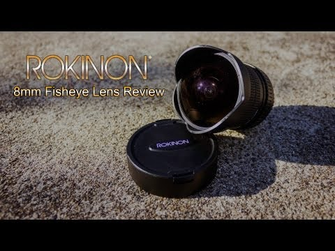 Rokinon 8mm f3.5 Fisheye Review