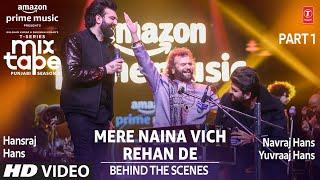 Making of Mere Naina Vich/Rehan De★ Ep 10   Hansraj Hans, NavrajYuvraaj   Mixtape Punjabi Season 2