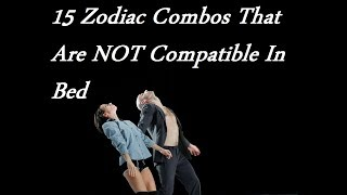 15 Zodiac Combos That Are NOT Compatible In Bed !!