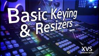 XVS Series Training Video (Basic Keying, Resizers and CG Border)