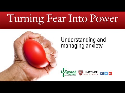 Turning Fear into Power: Understanding and managing anxiety - Longwood Seminar