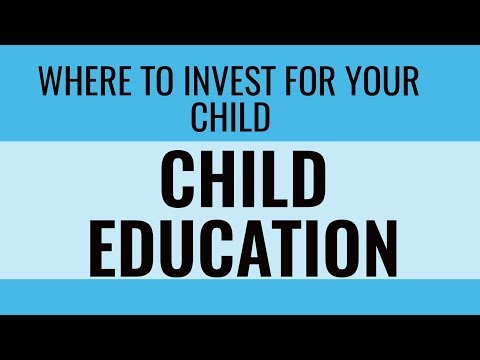 Where to invest for your child Future/child education planning