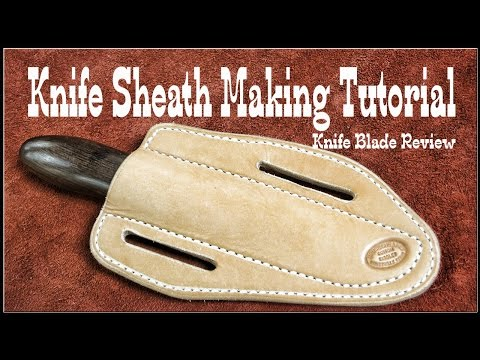 Leather Working: Leather blade review - How to make knife sheaths - Session 2