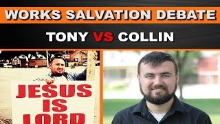 Works Salvation Debate | Tony VS Collin