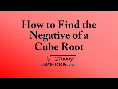 How to Find the Negative of a  Cube Root (a MATH 1010 Problem)