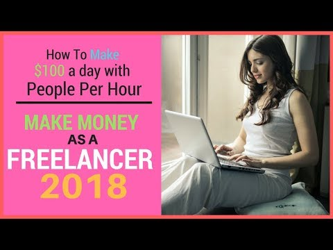 How To Make $100 A Day With People Per Hour - Make Money As A Freelancer In 2018
