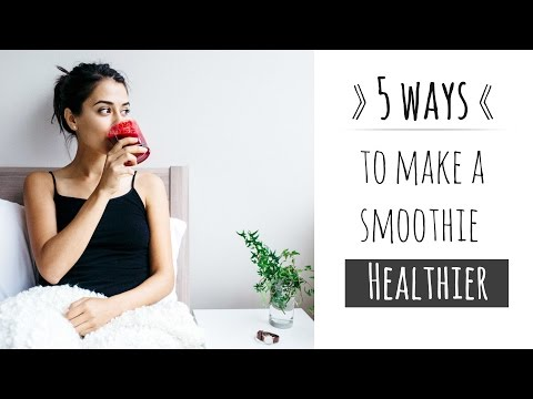 HOW TO MAKE A SMOOTHIE HEALTHIER » 5 ways