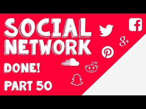 New Social Network - Part 50 - Finished!