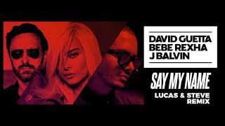 David Guetta, Bebe Rexha & J Balvin - Say My Name (Lucas & Steve remix)