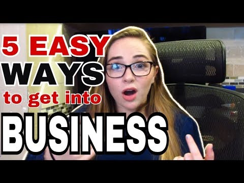 5 EASY WAYS TO GET INTO BUSINESS
