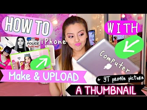 How to Make & UPLOAD a Thumbnail On a iPhone & Computer + Profile Picture