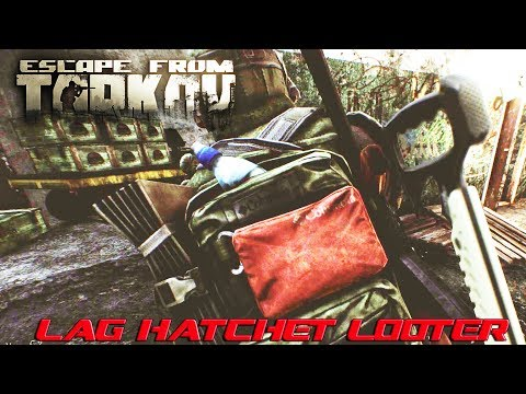 Lag Hatchet Looter! : Escape From Tarkov