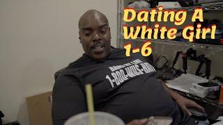 The White Girlfriend Ep. 1-6 w/ @Bigg Jah