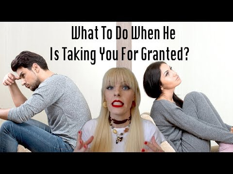 What To Do When He Is Taking You For Granted?