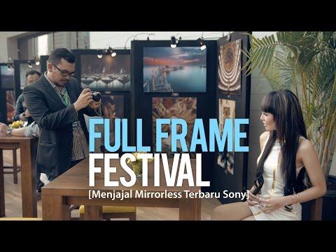 Full Frame Festival: Menjajal Full Frame Mirrorless Terbaru dari Sony